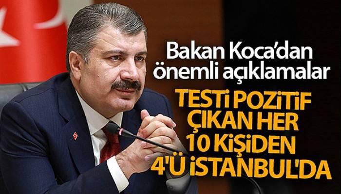 Bakan Koca'dan önemli açıklamalar! Testi pozitif çıkan her 10 kişiden 4'ü İstanbul'da