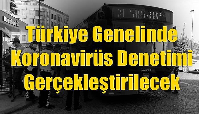 Türkiye Genelinde Koronavirüs Denetimi Gerçekleştirilecek