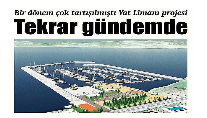 Bir dönem çok tartışılmıştı Yat Limanı projesi Tekrar gündemde