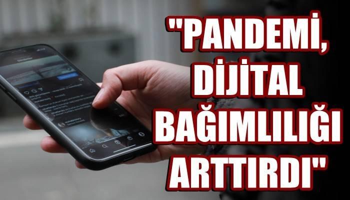 'Pandemi, dijital bağımlılığı artırdı' (VİDEO)