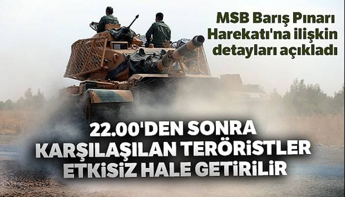 MSB Barış Pınarı Harekatı'na ilişkin detayları açıkladı!