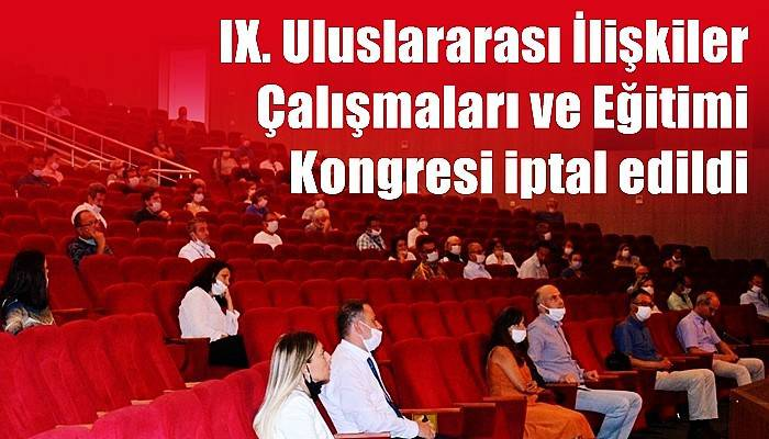 IX. Uluslararası İlişkiler Çalışmaları ve Eğitimi Kongresi iptal edildi
