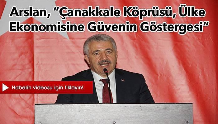 """Arslan, """"Çanakkale Köprüsü, ülke ekonomisine güvenin göstergesi"""""""