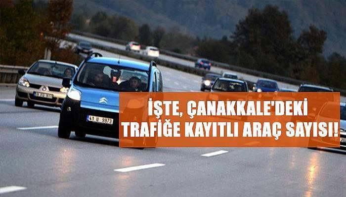 İşte, Çanakkale'deki trafiğe kayıtlı araç sayısı!