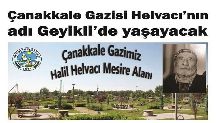 Çanakkale Gazisi Helvacı'nın adı Geyikli'de yaşayacak