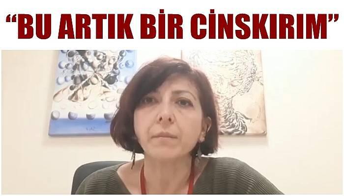 Çanakkale Tabip Odası Başkanı Güleda Erensoy; 'BU ARTIK BİR CİNSKIRIM'