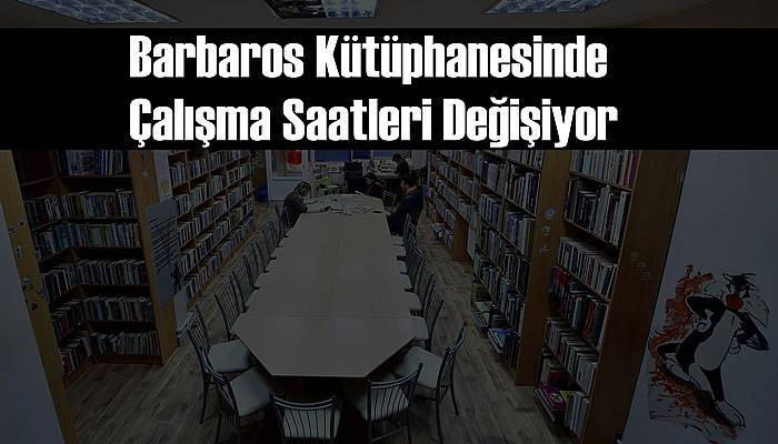 Barbaros Kütüphanesinde Çalışma Saatleri Değişiyor