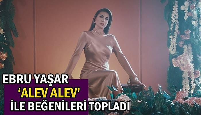 Ebru Yaşar 'Alev Alev' ile beğenileri topladı