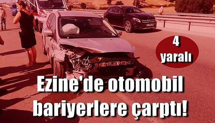 Ezine'de otomobil bariyerlere çarptı: 4 yaralı