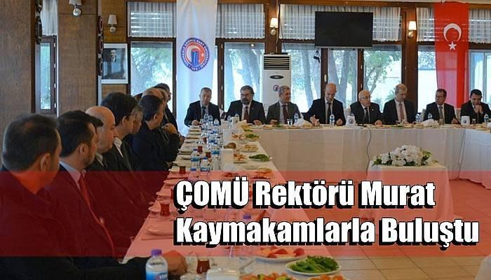 ÇOMÜ Rektörü Murat Kaymakamlarla Buluştu
