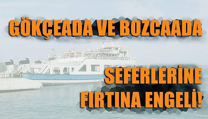Gökçeada ve Bozcaada feribot seferlerine fırtına engeli (VİDEO)