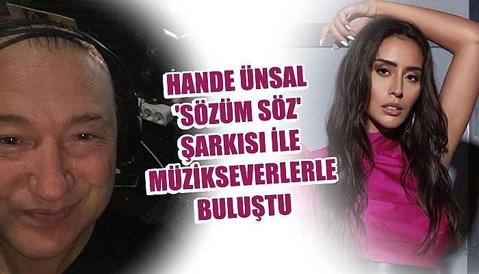 Hande Ünsal 'Sözüm Söz' şarkısı ile müzikseverlerle buluştu