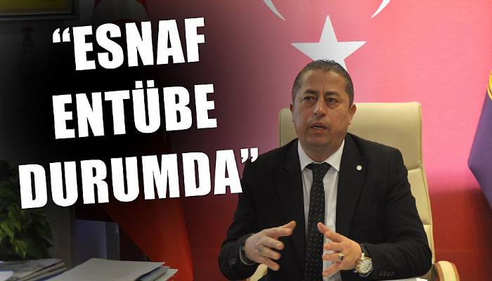 'ESNAF ENTÜBE DURUMDA'