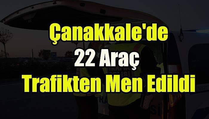 Çanakkale'de 22 Araç Trafikten Men Edildi