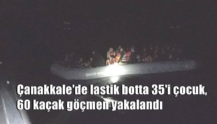 Çanakkale'de lastik botta 35'i çocuk, 60 kaçak göçmen yakalandı
