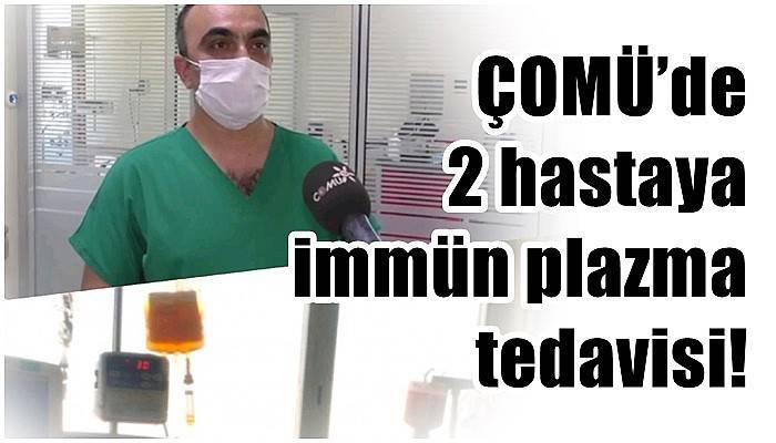 ÇOMÜ'de 2 hastaya immün plazma tedavisi!