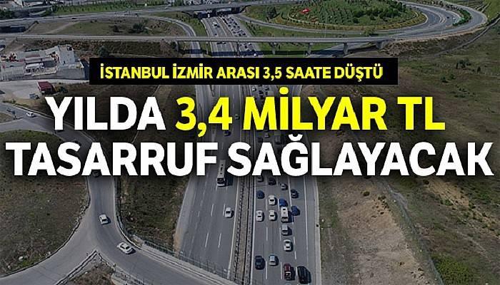 İstanbul - İzmir yolu yılda 3,4 milyar lira tasarruf sağlayacak