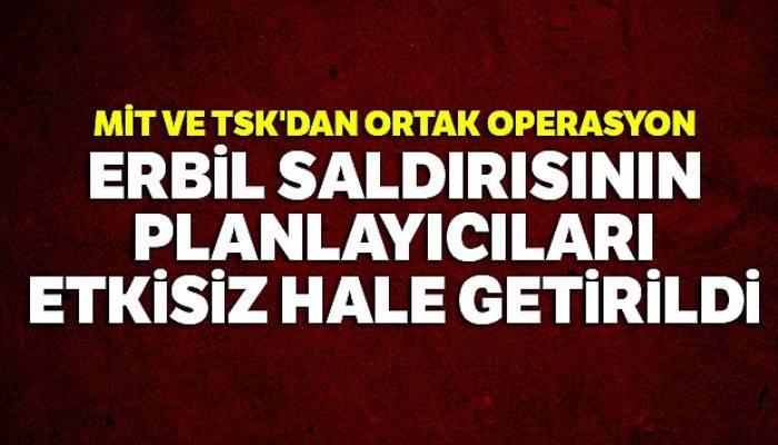 MİT ve TSK'dan ortak operasyon: Erbil saldırısının planlayıcıları etkisiz hale getirildi