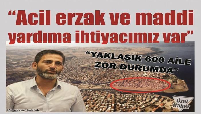 """""""YAKLAŞIK 600 AİLE ZOR DURUMDA"""""""
