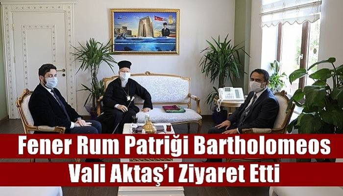 Fener Rum Patriği Bartholomeos Vali Aktaş'ı Ziyaret Etti