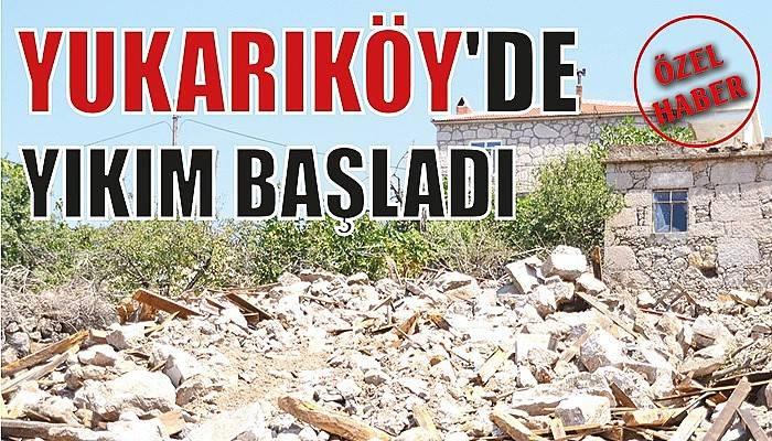 Yukarıköy'de yıkım başladı