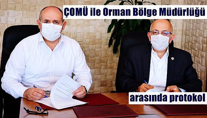 ÇOMÜ ile Orman Bölge Müdürlüğü arasında protokol