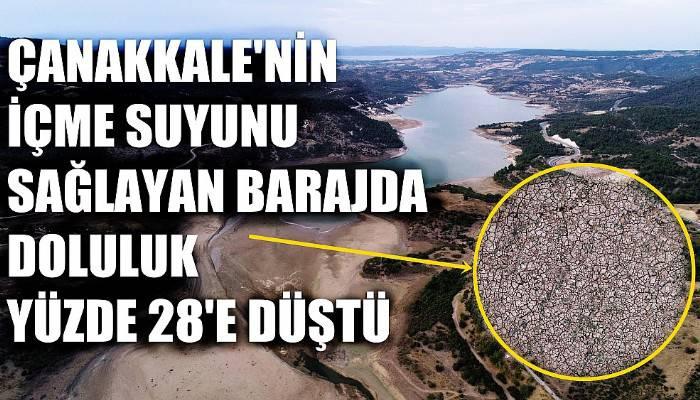 Çanakkale'nin içme suyunu sağlayan barajda doluluk yüzde 28'e düştü
