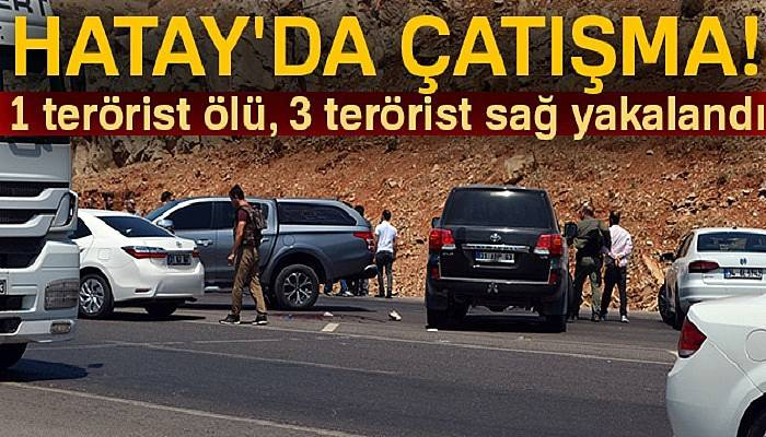 Hatay'da çatışma: 1 terörist ölü, 3 terörist sağ yakalandı