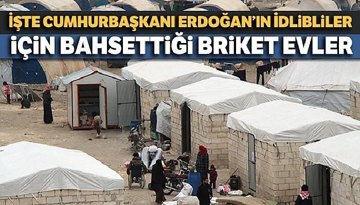 İşte Cumhurbaşkanı Erdoğan'ın İdlibliler için bahsettiği briket evler