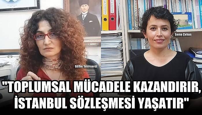 'Toplumsal mücadele kazandırır, İstanbul Sözleşmesi yaşatır'