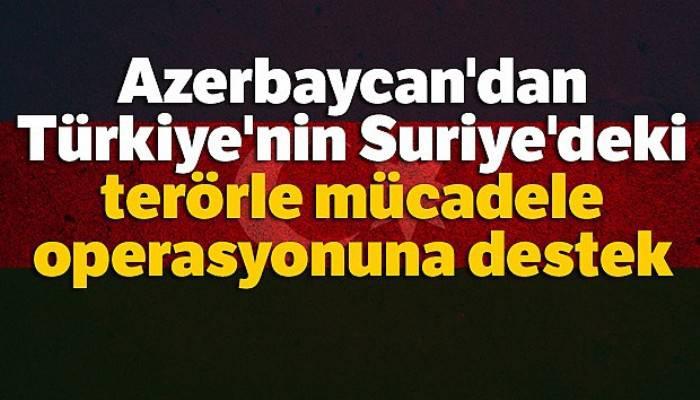 Azerbaycan'dan, Türkiye'nin Suriye'deki terörle mücadele operasyonuna destek
