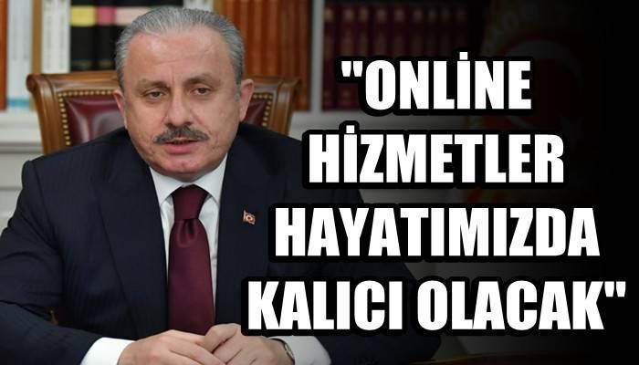 TBMM Başkanı Şentop: 'Online hizmetler hayatımızda kalıcı olacak'