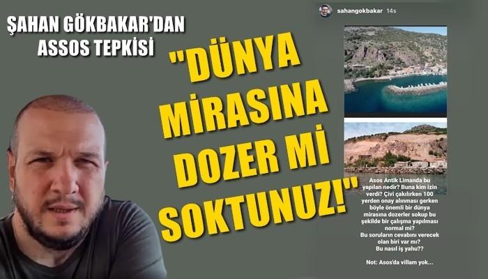 ŞAHAN GÖKBAKAR'DAN ASSOS TEPKİSİ