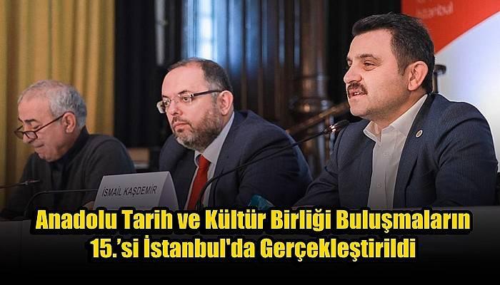 Anadolu Tarih ve Kültür Birliği Buluşmaların 15.'si İstanbul'da Gerçekleştirildi