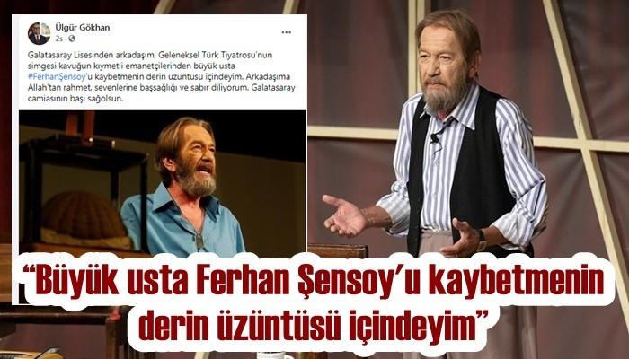 'Arkadaşım Ferhan Şensoy'u kaybetmenin derin üzüntüsü içindeyim'
