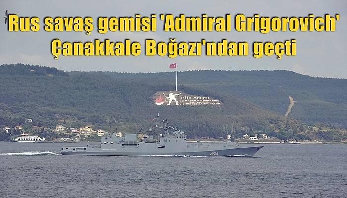 Rus savaş gemisi 'Admiral Grigorovich' Çanakkale Boğazı'ndan geçti (VİDEO)
