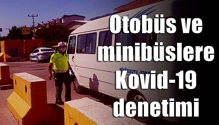 Otobüs ve minibüslere Kovid-19 denetimi