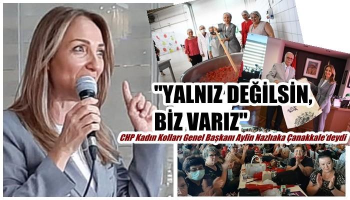 CHP Kadın Kolları Genel Başkanı Aylin Nazlıaka Çanakkale'deydi: 'YALNIZ DEĞİLSİN, BİZ VARIZ'