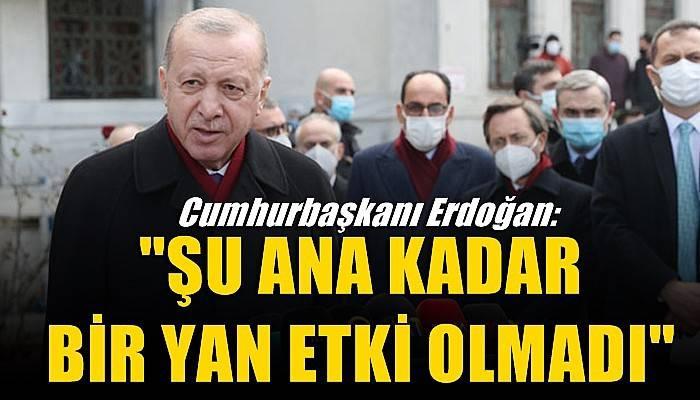 Cumhurbaşkanı Erdoğan: Şu ana kadar bir yan etki olmadı