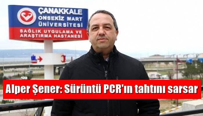 Alper Şener: Sürüntü PCR'ın tahtını sarsar