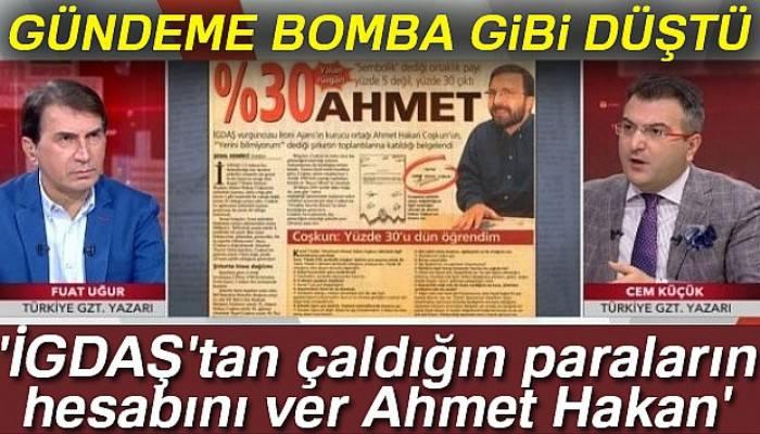 Fuat Uğur ve Cem Küçük soruyor: 'İGDAŞ'tan çaldığın paraların hesabını ver Ahmet Hakan'