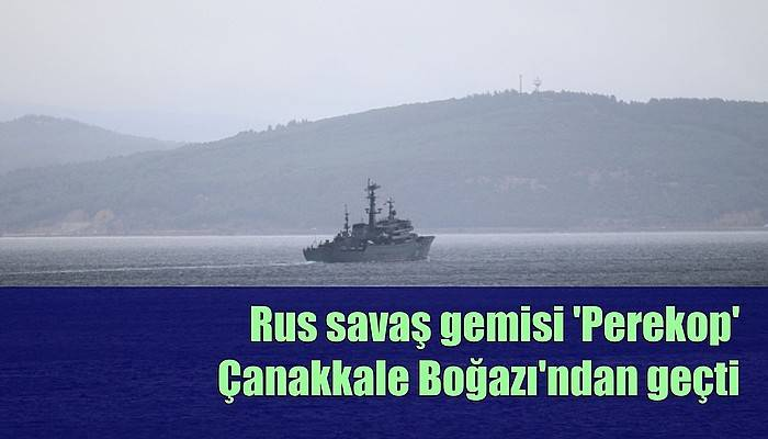 Rus savaş gemisi 'Perekop' Çanakkale Boğazı'ndan geçti (VİDEO)
