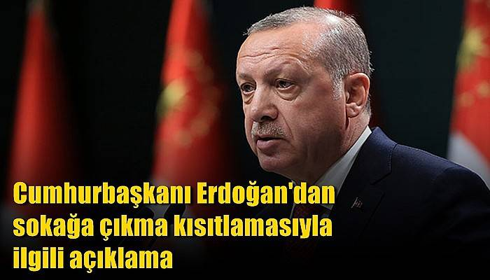 Cumhurbaşkanı Erdoğan, sokağa çıkma yasağını iptal etti!