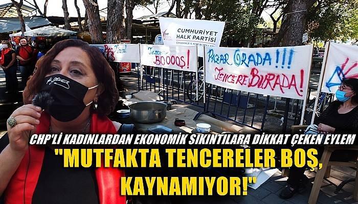 """CHP'li kadınlardan ekonomik sıkıntılara dikkat çeken eylem: """"Mutfakta tencereler boş, kaynamıyor"""" (VİDEO)"""