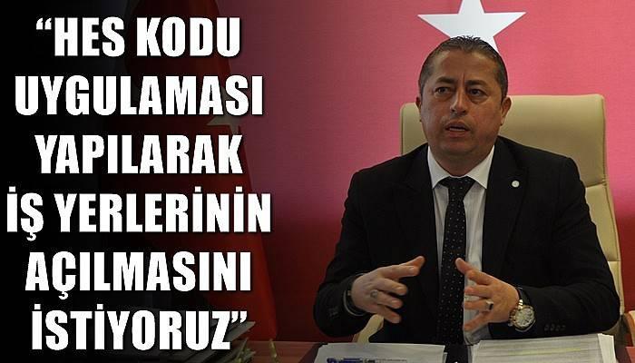 Çanakkale Esnaf ve Sanatkarlar Odası Başkanı Özcan; 'HES KODU UYGULAMASI YAPILARAK İŞ YERLERİNİN AÇILMASINI İSTİYORUZ'