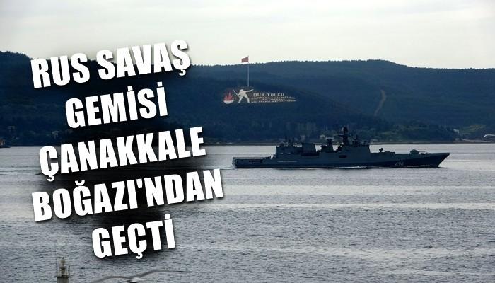 Rus savaş gemisi, Çanakkale Boğazı'ndan geçti (VİDEO)