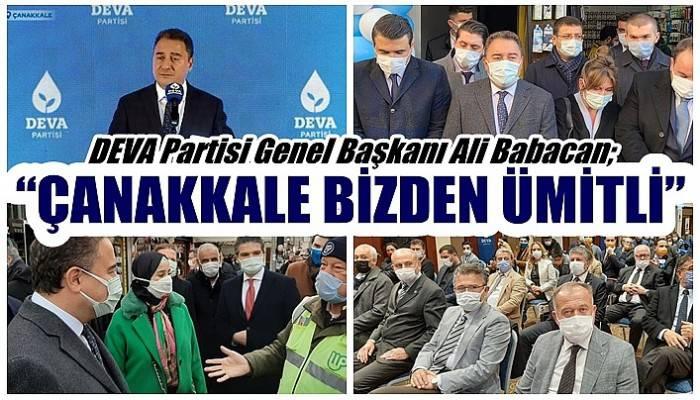 DEVA Partisi Genel Başkanı Ali Babacan; 'ÇANAKKALE BİZDEN ÜMİTLİ'