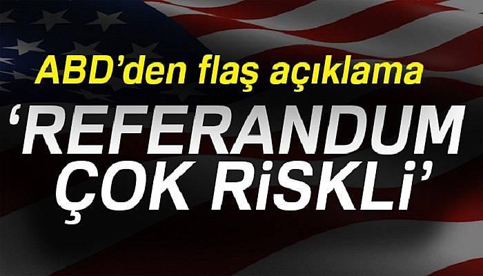 ABD: Referandum çok riskli