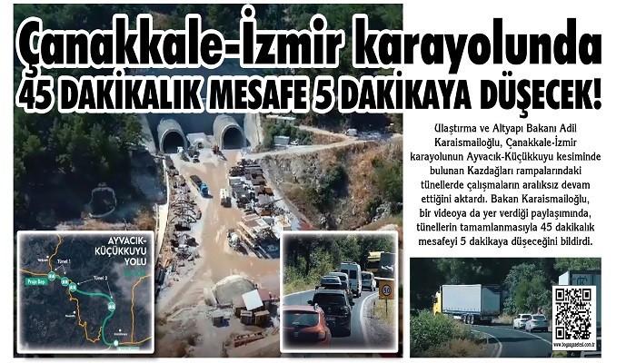 Çanakkale-İzmir karayolunda 45 dakikalık mesafe 5 dakikaya düşecek!