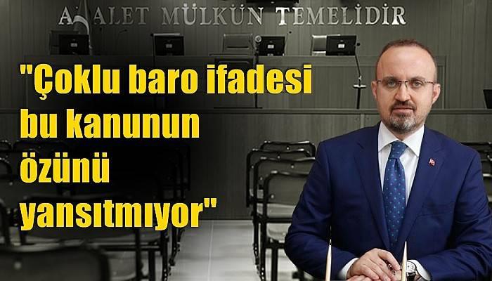 Turan: 'Çoklu baro ifadesi bu kanunun özünü yansıtmıyor'